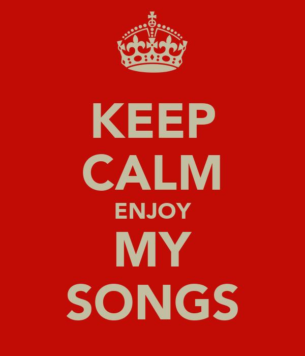 KEEP CALM ENJOY MY SONGS