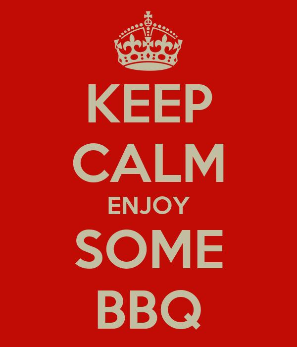 KEEP CALM ENJOY SOME BBQ