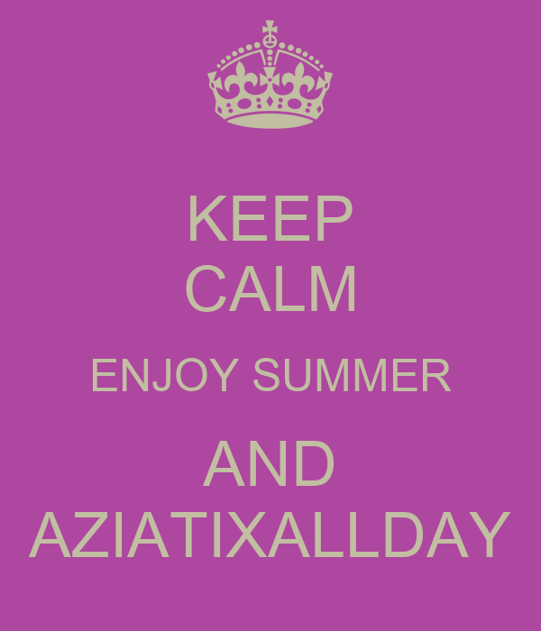 KEEP CALM ENJOY SUMMER AND AZIATIXALLDAY