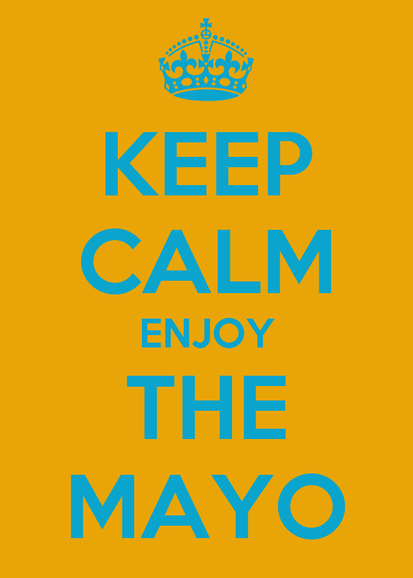 KEEP CALM ENJOY THE MAYO