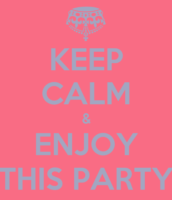 KEEP CALM & ENJOY THIS PARTY