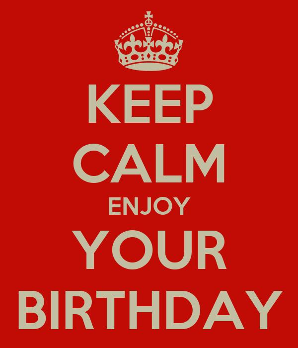 KEEP CALM ENJOY YOUR BIRTHDAY