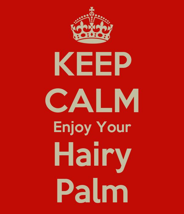 KEEP CALM Enjoy Your Hairy Palm