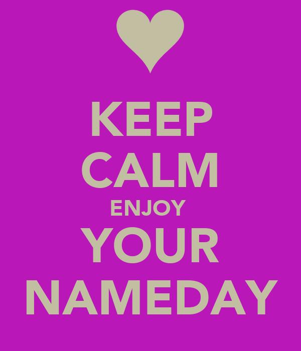 KEEP CALM ENJOY  YOUR NAMEDAY