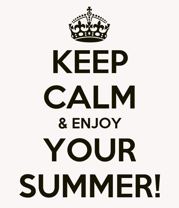 KEEP CALM & ENJOY YOUR SUMMER!