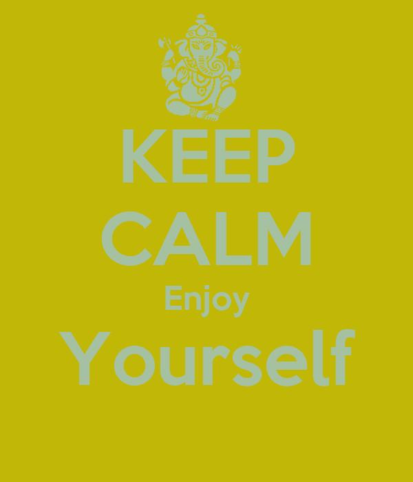 KEEP CALM Enjoy Yourself
