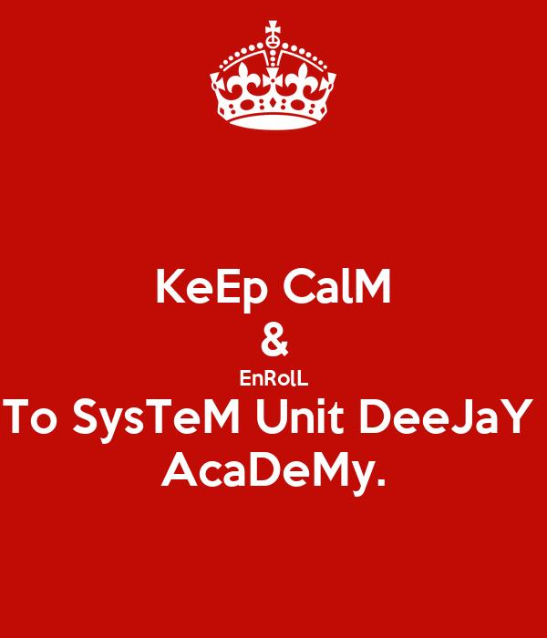 KeEp CalM & EnRolL To SysTeM Unit DeeJaY  AcaDeMy.