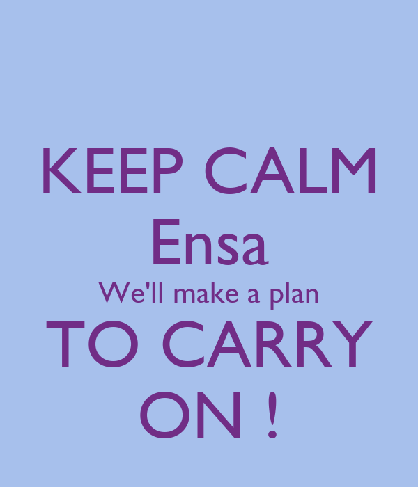 KEEP CALM Ensa We'll make a plan TO CARRY ON !
