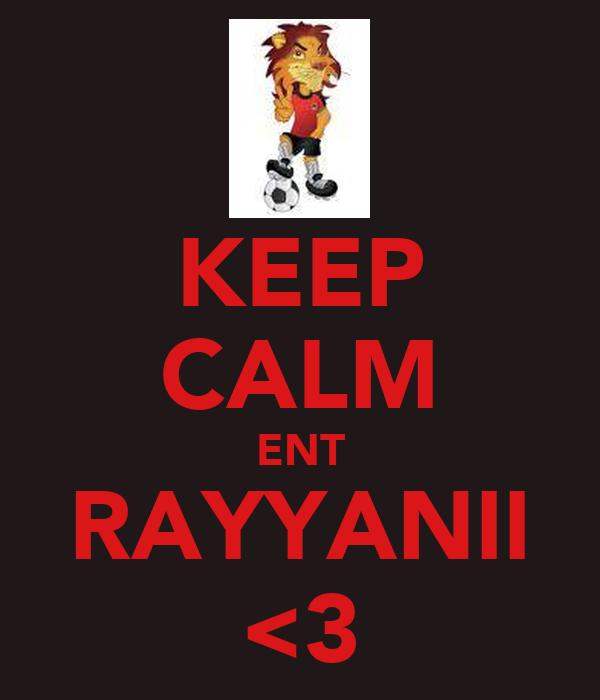 KEEP CALM ENT RAYYANII <3