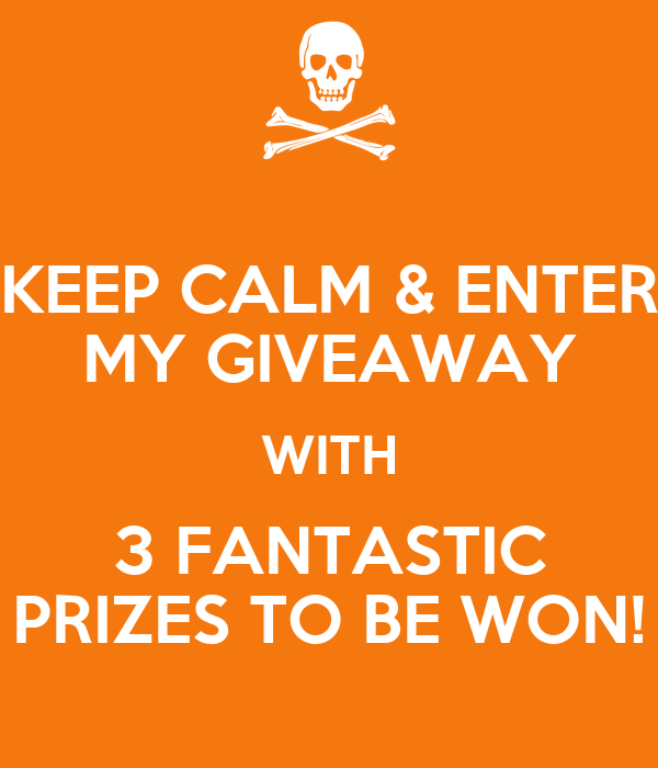 KEEP CALM & ENTER MY GIVEAWAY WITH 3 FANTASTIC PRIZES TO BE WON!
