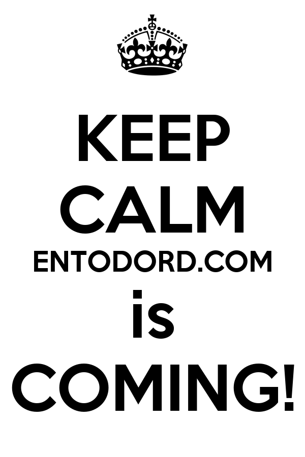 KEEP CALM ENTODORD.COM is COMING!
