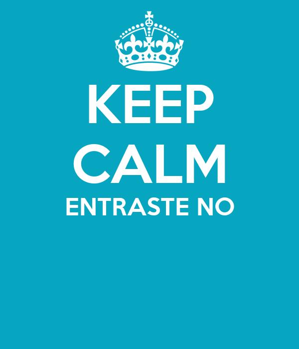 KEEP CALM ENTRASTE NO