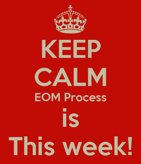 KEEP CALM EOM Process is This week!