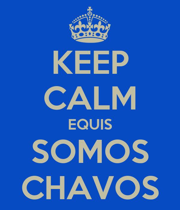 KEEP CALM EQUIS SOMOS CHAVOS