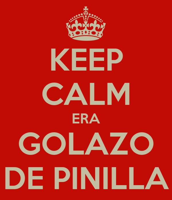 KEEP CALM ERA GOLAZO DE PINILLA