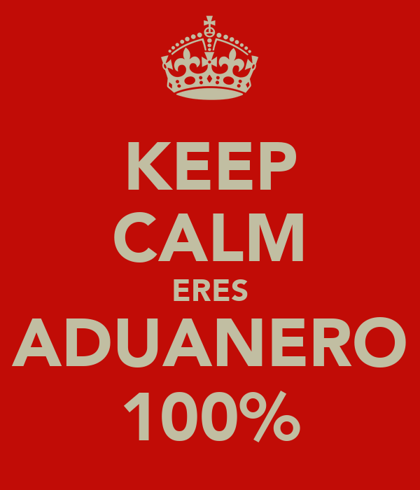 KEEP CALM ERES ADUANERO 100%