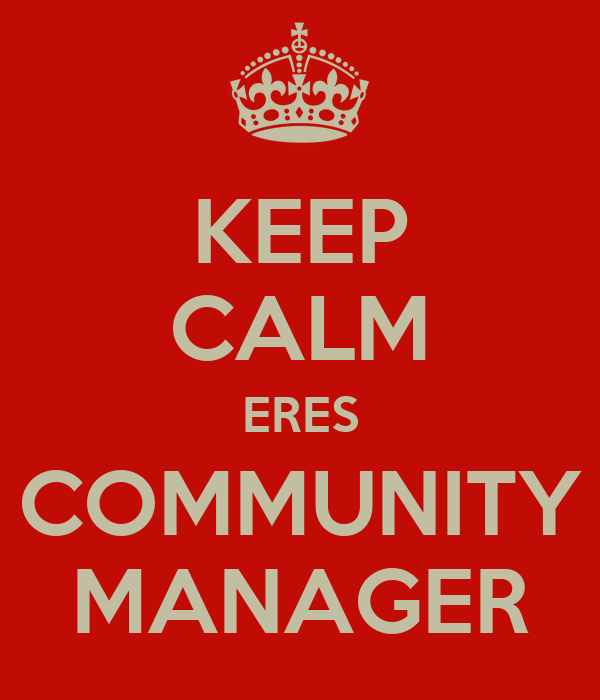 KEEP CALM ERES COMMUNITY MANAGER