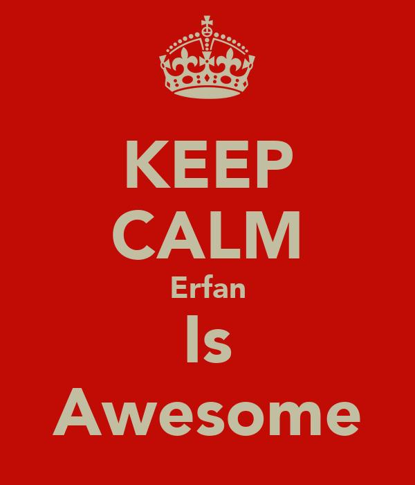 KEEP CALM Erfan Is Awesome