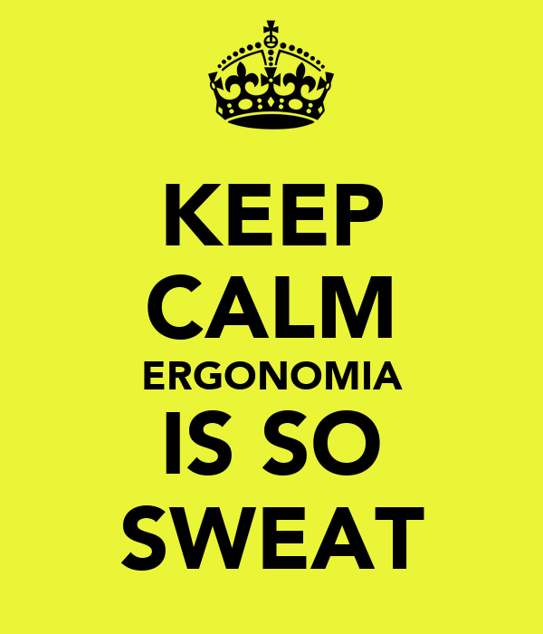 KEEP CALM ERGONOMIA IS SO SWEAT