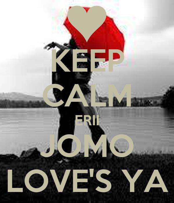 KEEP CALM ERII JOMO LOVE'S YA