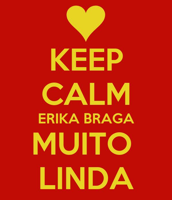 KEEP CALM ERIKA BRAGA MUITO  LINDA