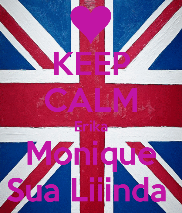 KEEP CALM Erika Monique Sua Liiinda