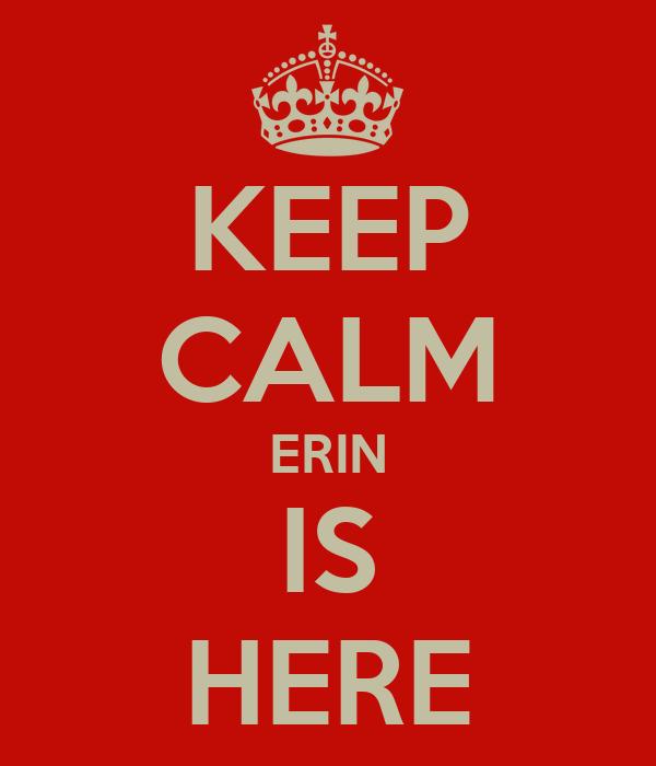 KEEP CALM ERIN IS HERE