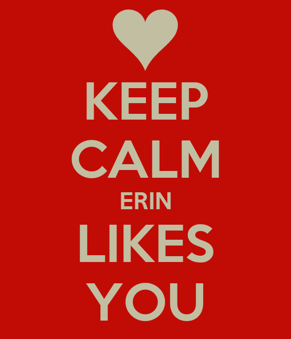 KEEP CALM ERIN LIKES YOU
