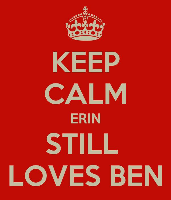 KEEP CALM ERIN STILL  LOVES BEN