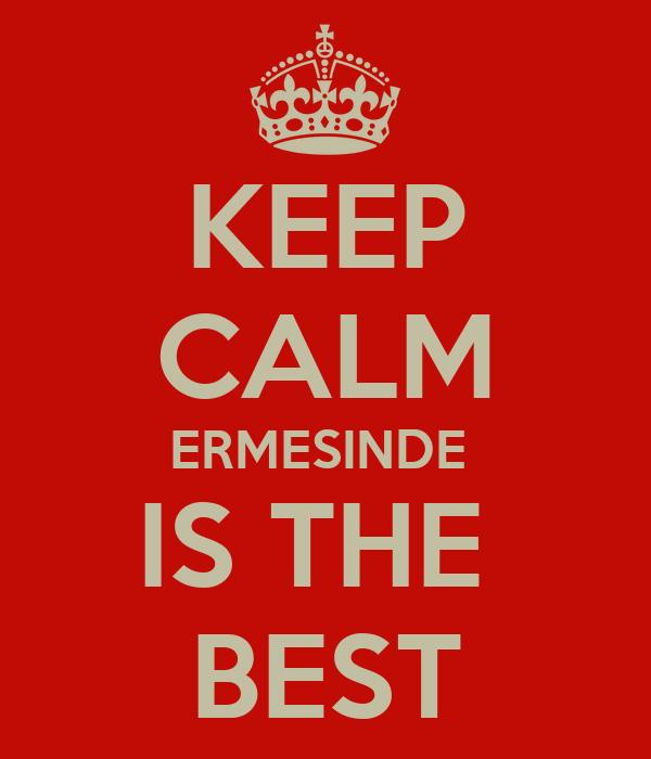 KEEP CALM ERMESINDE  IS THE  BEST