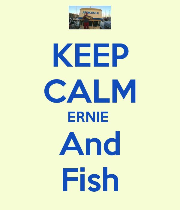 KEEP CALM ERNIE  And Fish