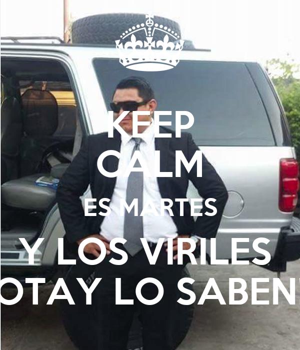KEEP CALM ES MARTES Y LOS VIRILES  OTAY LO SABEN!
