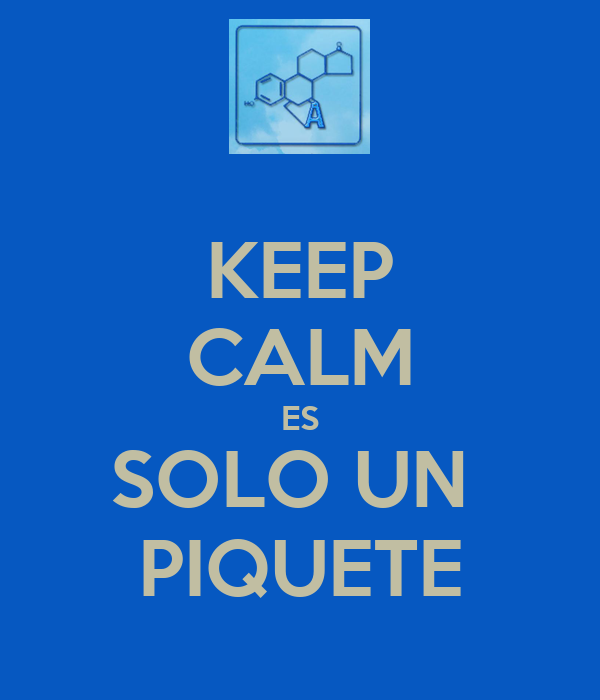 KEEP CALM ES SOLO UN  PIQUETE