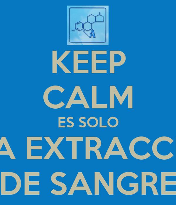 KEEP CALM ES SOLO UNA EXTRACCION DE SANGRE