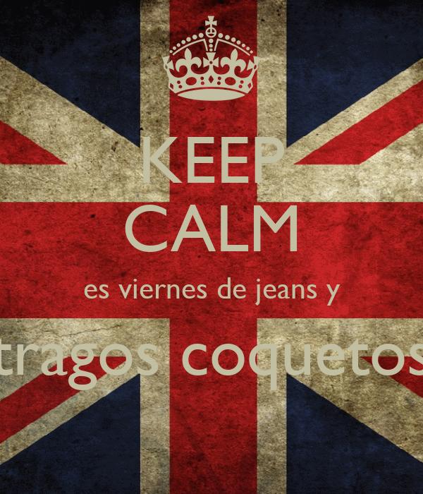 KEEP CALM es viernes de jeans y tragos coquetos
