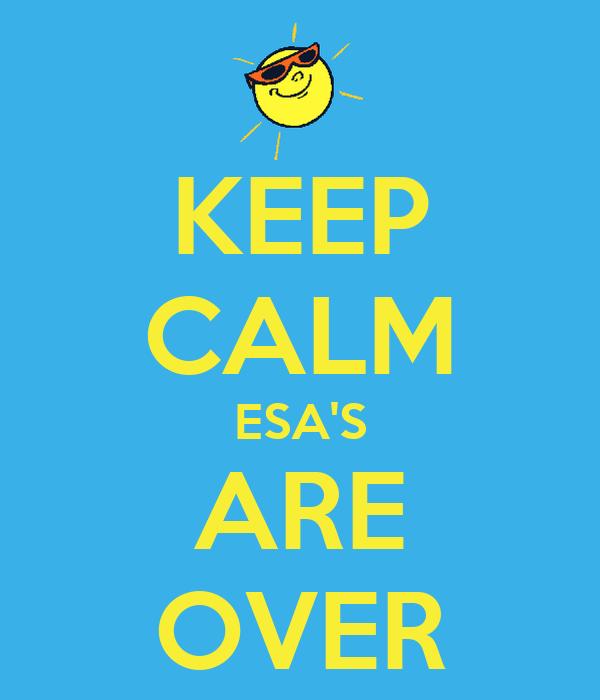 KEEP CALM ESA'S ARE OVER