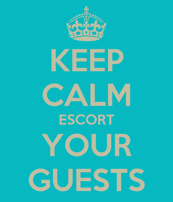 KEEP CALM ESCORT YOUR GUESTS