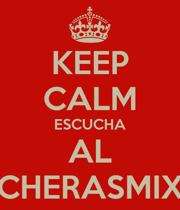 KEEP CALM ESCUCHA AL CHERASMIX