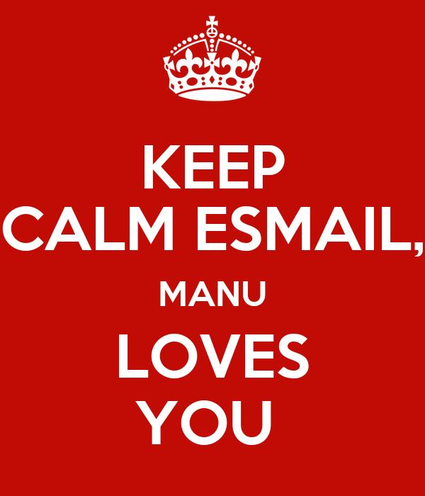 KEEP CALM ESMAIL, MANU LOVES YOU