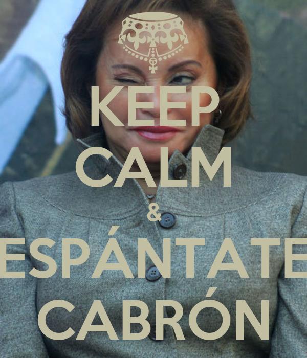 KEEP CALM & ESPÁNTATE CABRÓN