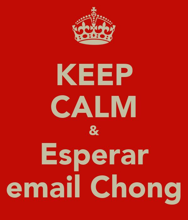 KEEP CALM & Esperar email Chong