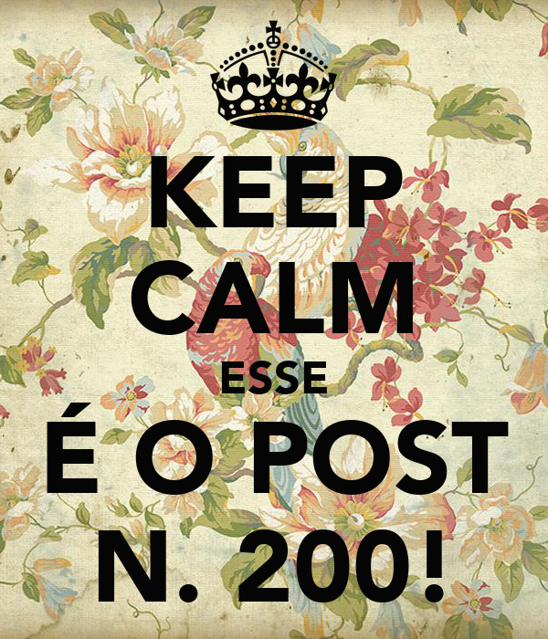 KEEP CALM ESSE É O POST N. 200!
