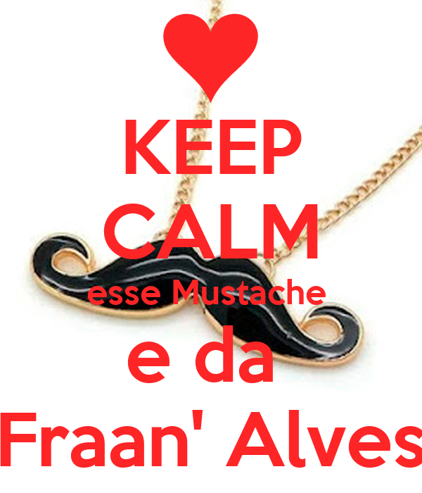 KEEP CALM esse Mustache  e da  Fraan' Alves