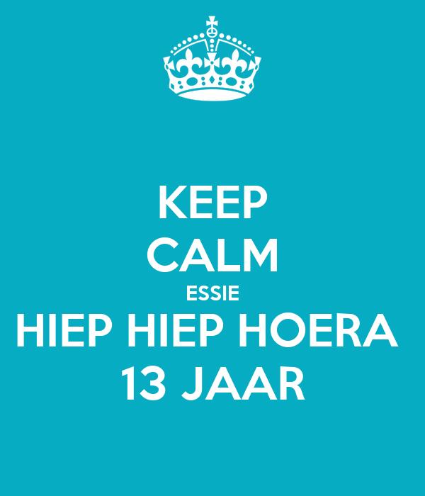 hoera 13 jaar KEEP CALM ESSIE HIEP HIEP HOERA 13 JAAR Poster | Petra | Keep Calm  hoera 13 jaar