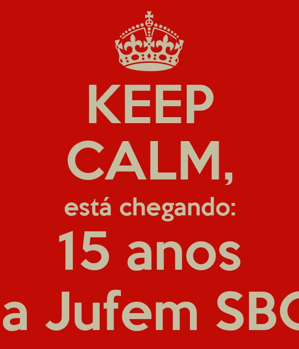 KEEP CALM, está chegando: 15 anos da Jufem SBC!