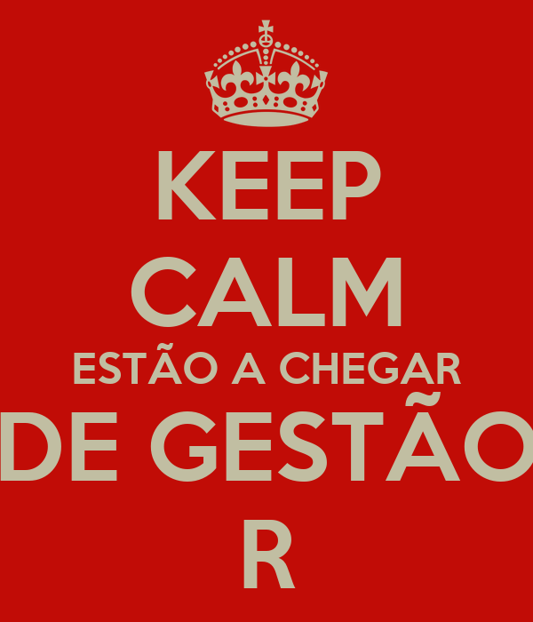 KEEP CALM ESTÃO A CHEGAR DE GESTÃO R