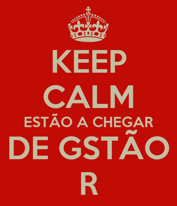 KEEP CALM ESTÃO A CHEGAR DE GSTÃO R