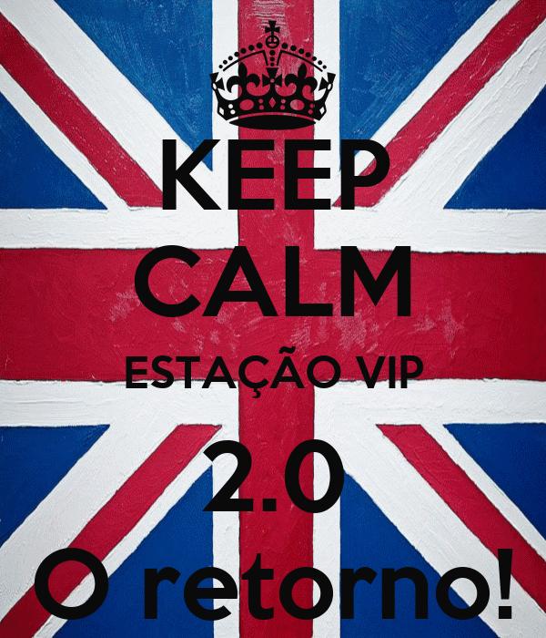 KEEP CALM ESTAÇÃO VIP 2.0 O retorno!
