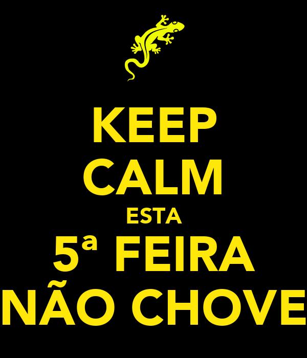 KEEP CALM ESTA 5ª FEIRA NÃO CHOVE