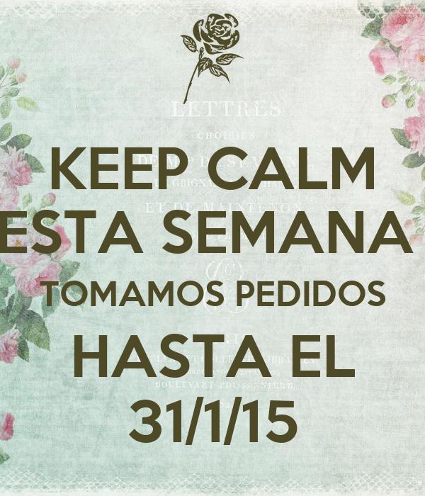 KEEP CALM ESTA SEMANA  TOMAMOS PEDIDOS HASTA EL 31/1/15